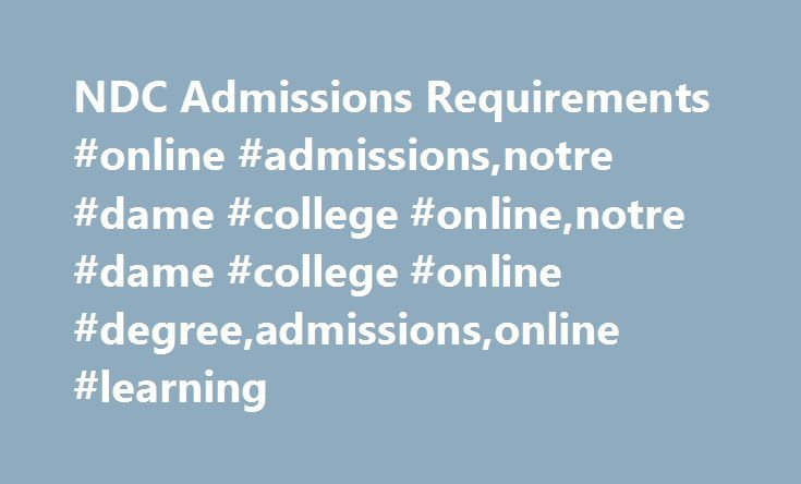 NDC Admissions Requirements #online #admissions,notre #dame #college #online,notre #dame #college #online #degree,admissions,online #learning http://dating.nef2.com/ndc-admissions-requirements-online-admissionsnotre-dame-college-onlinenotre-dame-college-online-degreeadmissionsonline-learning/  # Requirements Bachelor of Science in Nursing (RN to BSN) The Admission Committee of the Notre Dame College Division of Nursing is looking for Registered Nurses who are serious about advancing their…