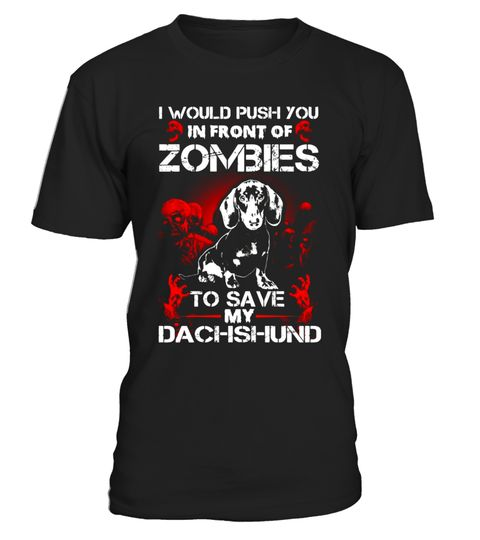 "# Dachshund Lover T-shirt - Halloween Gift .  Special Offer, not available in shops      Comes in a variety of styles and colours      Buy yours now before it is too late!      Secured payment via Visa / Mastercard / Amex / PayPal      How to place an order            Choose the model from the drop-down menu      Click on ""Buy it now""      Choose the size and the quantity      Add your delivery address and bank details      And that's it!      Tags: I Would Push You In Front Of Zombies To…"