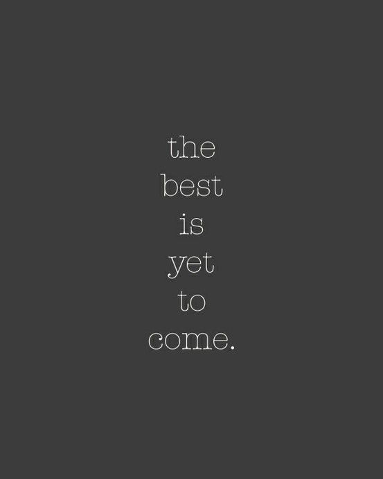 The Best is Yet to Come /