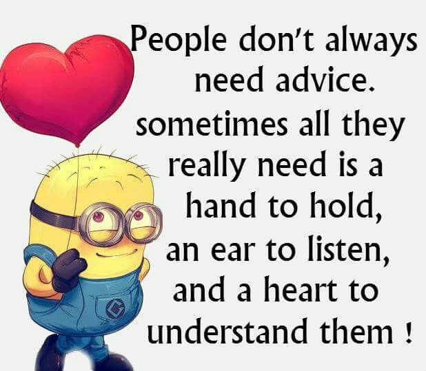 Minion advice, listen, heart。◕‿◕。 See my Despicable Me Minions pins https://www.pinterest.com/search/my_pins/?q=minions