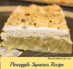 Pineapple Squares Recipe By Ann A delicious Pineapple dessert recipe from my grandmother, who made these Pineapple Squares for many, many years. Combine the fresh taste of crushed pineapple in a flaky, tender crust with a sweet, creamy frosting for a wonderful, unique, Pineapple Squares Recipe...