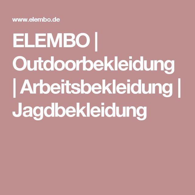 ELEMBO | Outdoorbekleidung | Arbeitsbekleidung | Jagdbekleidung