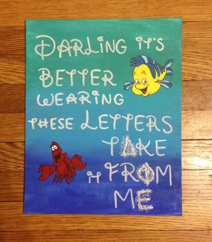 """Darling it's better wearing these letters, take it from me.""  Big, Little, Dphie, Delta, Phi, Epsilon, Sorority, Craft, Disney, The Little Mermaid"