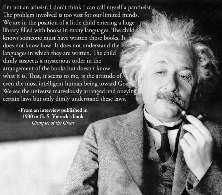 Albert Einstein On Atheism - 1930 -- I'm definitely not an atheist or a pantheist. What I think is interesting is that Einstein recognized that the natural world has order and points to a Creator.