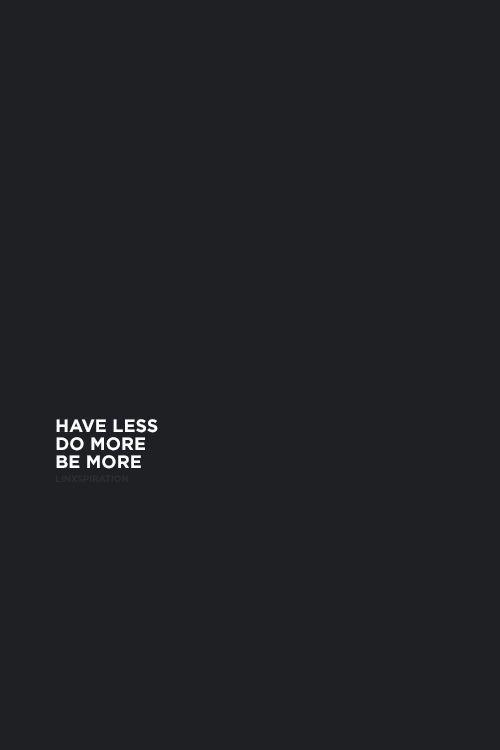 Ten menos, haz más, se más !!