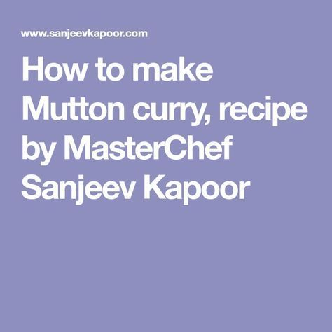How to make Mutton curry, recipe by MasterChef Sanjeev Kapoor
