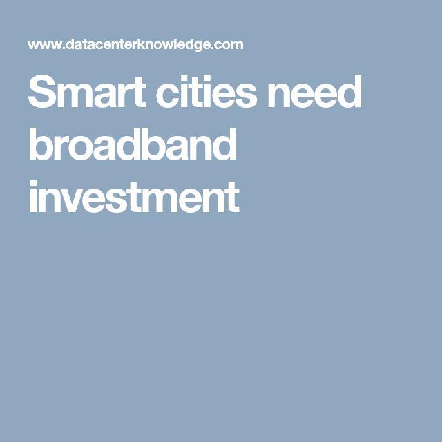 Smart cities need broadband investment