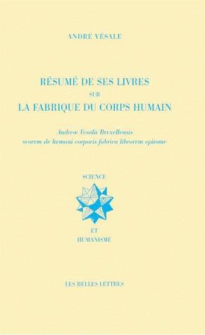 """André Vésale, Résumé de ses livres sur la fabrique du corps humain. """"Voilà près de cinq cents ans que naissait à Bruxelles celui que l'on surnomma le « père de l'anatomie moderne ». André Vésale et son œuvre sont à l'origine de centaines de pages critiques, d'éloges et de polémiques dépassant largement le cadre médical. """" http://www.lesbelleslettres.com/livre/?GCOI=22510100053300#"""