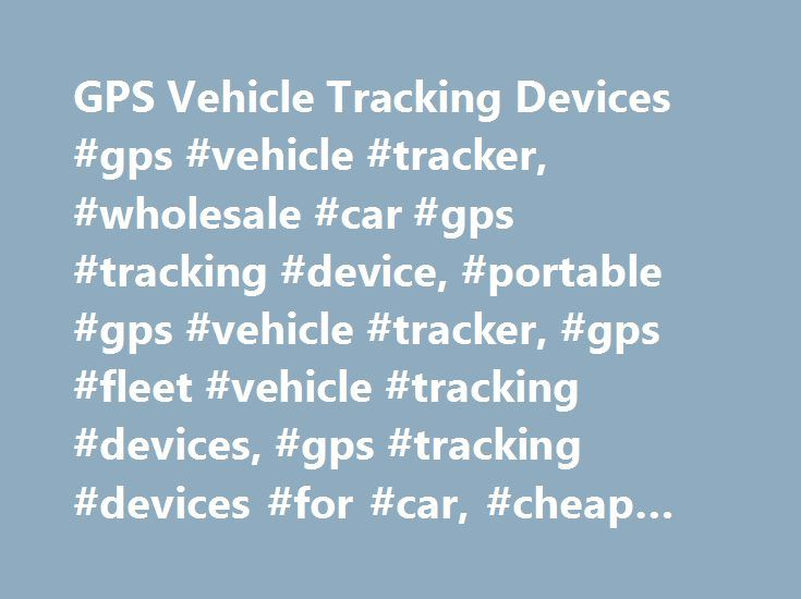 GPS Vehicle Tracking Devices #gps #vehicle #tracker, #wholesale #car #gps #tracking #device, #portable #gps #vehicle #tracker, #gps #fleet #vehicle #tracking #devices, #gps #tracking #devices #for #car, #cheap #car #gps #trackers # http://riverside.nef2.com/gps-vehicle-tracking-devices-gps-vehicle-tracker-wholesale-car-gps-tracking-device-portable-gps-vehicle-tracker-gps-fleet-vehicle-tracking-devices-gps-tracking-devices-for-ca/  # Best GPS Vehicle Trackers at the Right Price Welcome to…