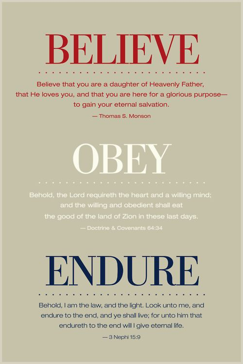 Believe, Obey, Endure - President Thomas S. Monson given in the General Young Women Meeting on March 24, 2012.