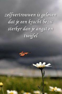Zelfvertrouwen is geloven dat je een kracht bezit sterker dan je angst en twijfel.