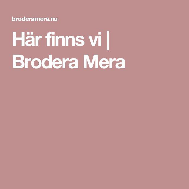 Här finns vi | Brodera Mera