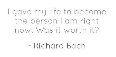 I gave my life to become the person I am right now. Was it worth it?