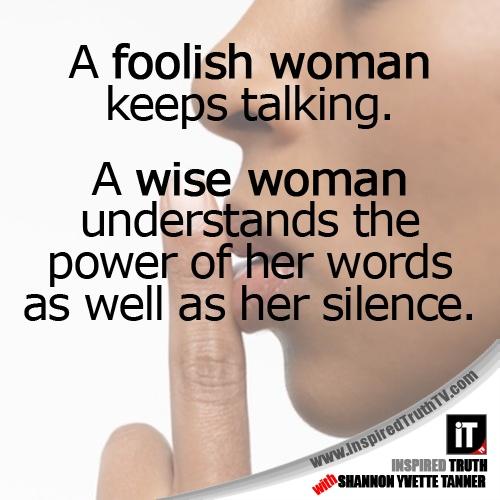 A Foolish Woman Keeps Talking. A Wise Woman Understands