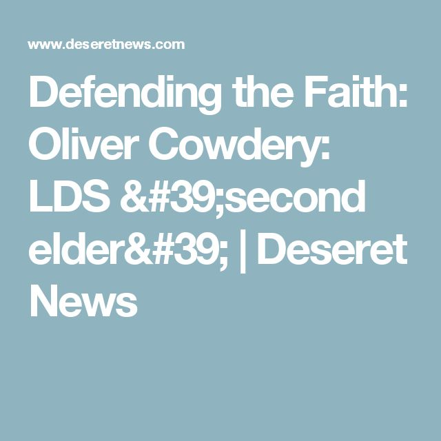 Oliver Cowdery: LDS second elder | Deseret News