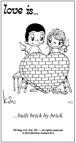 Love Is built with two people who refuse to build with anyone else... They'll work on their loving rs with you alone.