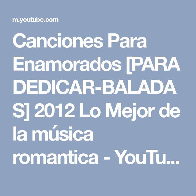 Canciones Para Enamorados [PARA DEDICAR-BALADAS] 2012 Lo Mejor de la música romantica - YouTube