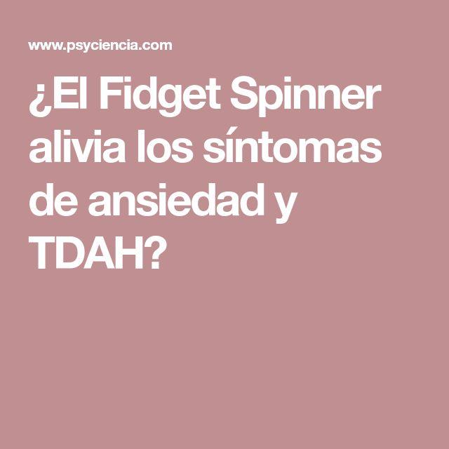 ¿El Fidget Spinner alivia los síntomas de ansiedad y TDAH?