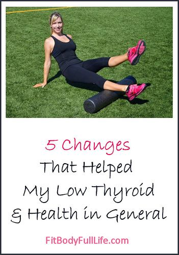 5 Changes that Helped my Low Thyroid and Health in General by Christina from Fit Body Full Life
