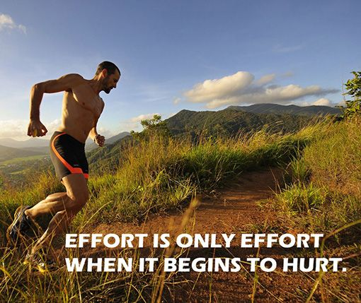 Motivational Running Quotes To Help You Push Through:Effort is only effort when it begins to hurt. For more visit: http://www.fuelrunning.com/quotes/2014/08/11/motivational-running-quotes-to-help-you-push-through/