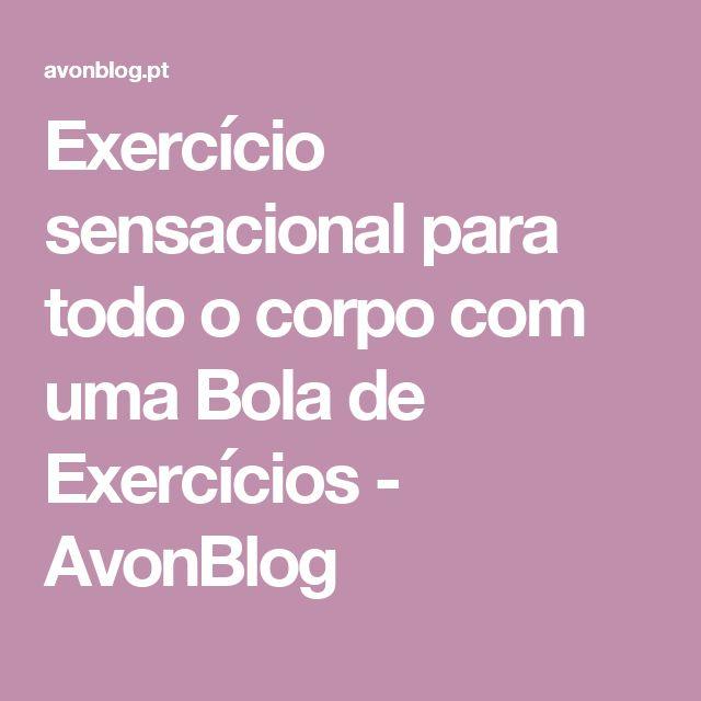 Exercício sensacional para todo o corpo com uma Bola de Exercícios - AvonBlog