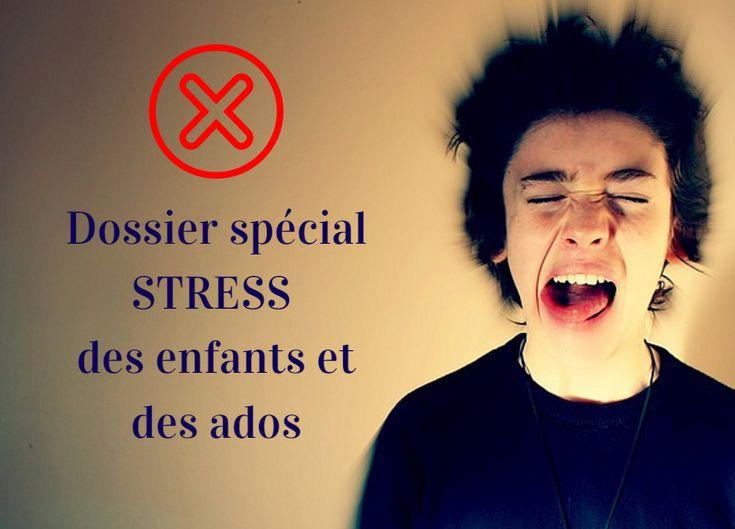 X Dossier spécial stress chez les enfants et les ados : causes, conséquences, prévention