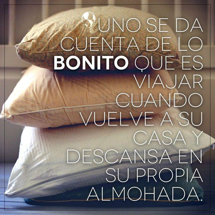 Uno se da cuenta de lo bonito que es viajar cuando vuelve a su casa y descansa en su propia almohada. #verdad #almohada #viajar