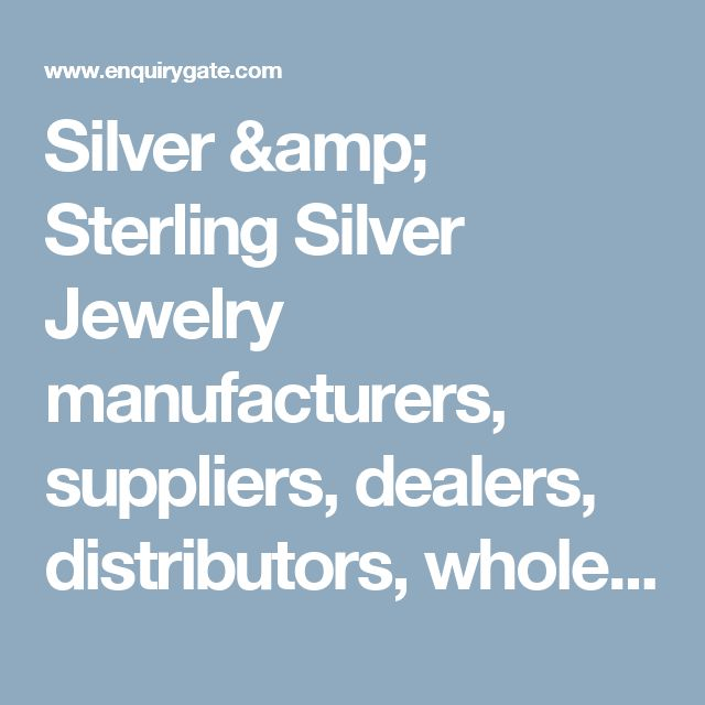 Silver & Sterling Silver Jewelry manufacturers, suppliers, dealers, distributors, wholesalers, exporters, and importers in Delhi, India - at Enquiry Gate – To Get Business Enquiry