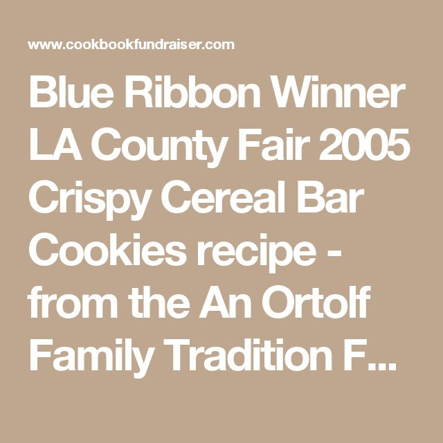 Blue Ribbon Winner LA County Fair 2005 Crispy Cereal Bar Cookies recipe - from the An Ortolf Family Tradition Family Cookbook