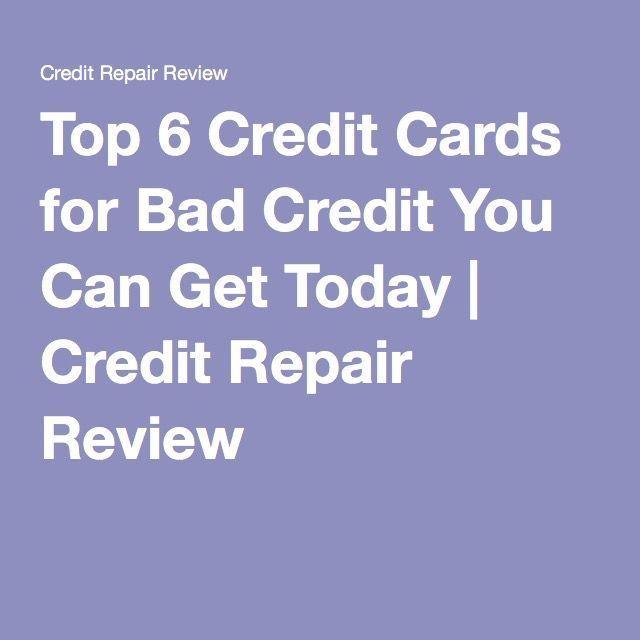 Top 6 Credit Cards for Bad Credit You Can Get Today | Credit Repair Review