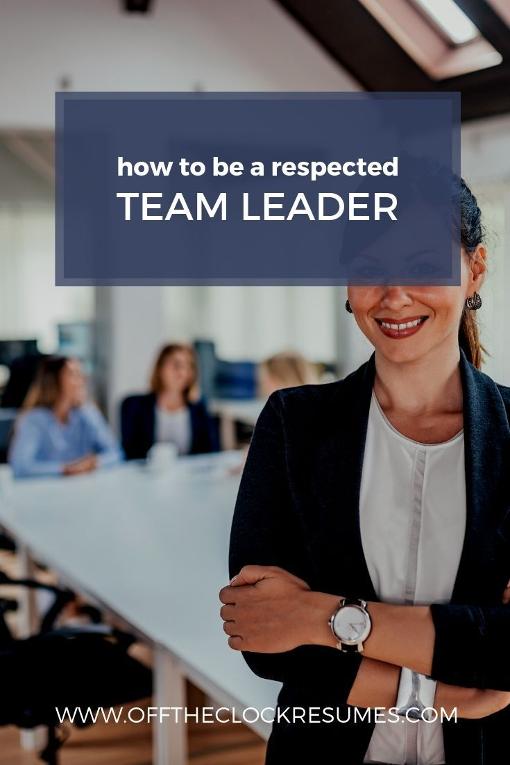 How To Be A Respected Team Leader | Career Advice