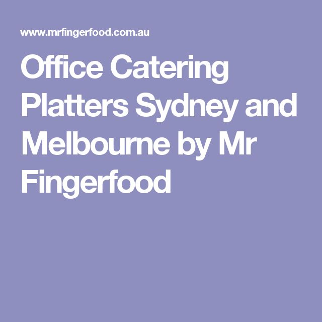 Office Catering Platters Sydney and Melbourne by Mr Fingerfood