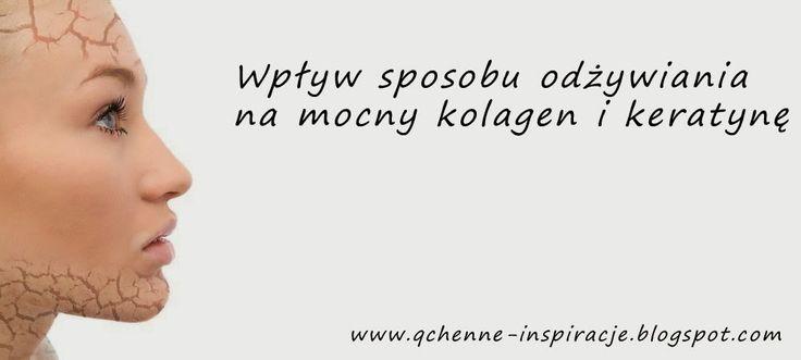 Qchenne-Inspiracje! FIT blog o zdrowym stylu życia i zdrowym odżywianiu. Kaloryczność potraw. : Kolagen i keratyna czyli piękna skóra i paznokcie dzięki odpowiedniemu odżywianiu
