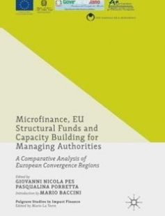 Microfinance EU Structural Funds and Capacity Building for Managing Authorities: A Comparative Analysis of European Convergence Regions free download by Giovanni Nicola Pes Pasqualina Porretta (eds.) ISBN: 9781137557230 with BooksBob. Fast and free eBooks download.  The post Microfinance EU Structural Funds and Capacity Building for Managing Authorities: A Comparative Analysis of European Convergence Regions Free Download appeared first on Booksbob.com.