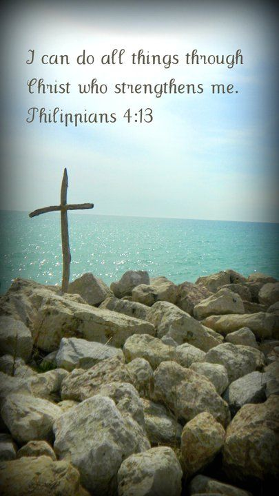 """""""I can do all things through Christ who strengthens me"""" Philippians 4:13"""