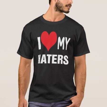 I love my HATERS. T-Shirt - tap to personalize and get yours