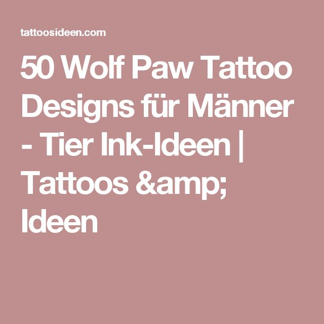 50 Wolf Paw Tattoo Designs für Männer - Tier Ink-Ideen | Tattoos & Ideen