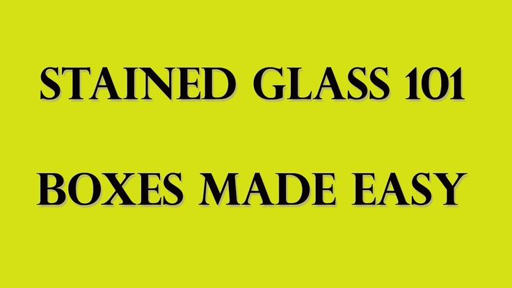 Stained Glass 101 - Boxes Made Easy