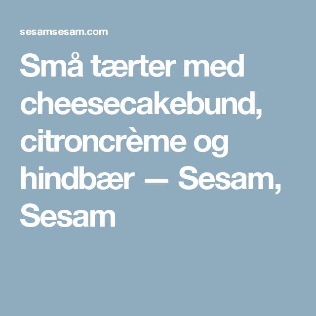 Små tærter med cheesecakebund, citroncrème og hindbær — Sesam, Sesam