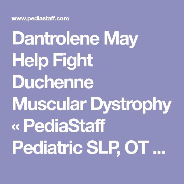 Dantrolene May Help Fight Duchenne Muscular Dystrophy « PediaStaff Pediatric SLP, OT and PT Blog