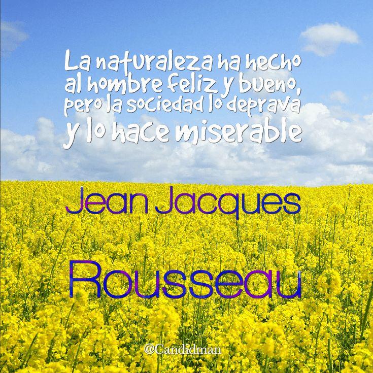 """""""La #Naturaleza ha hecho al hombre feliz y bueno, pero la #Sociedad lo deprava y lo hace miserable"""". #JeanJacquesRousseau #FrasesCelebres @candidman"""