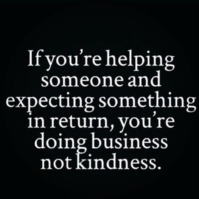 I never expect anything from anyone ever. If I get a smile at least it is always worth helping others.