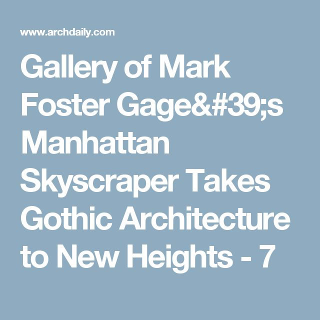 Gallery of Mark Foster Gage's Manhattan Skyscraper Takes Gothic Architecture to New Heights - 7