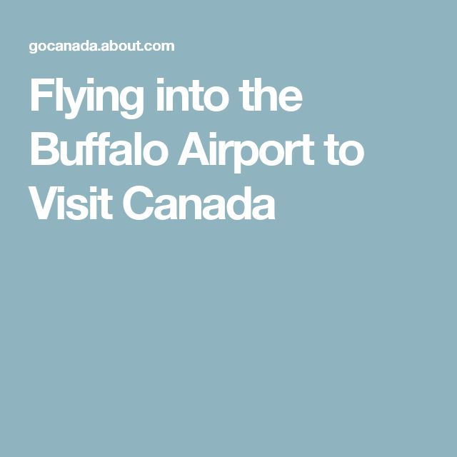 Flying into the Buffalo Airport to Visit Canada