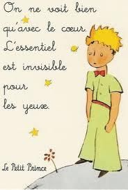 "Le petit prince de Antoine de Saint Exupéry. ""It is only with the heart that one can see rightly; what is essential is invisible to the eye."""
