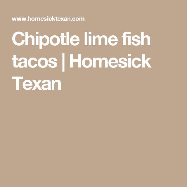Chipotle lime fish tacos   Homesick Texan
