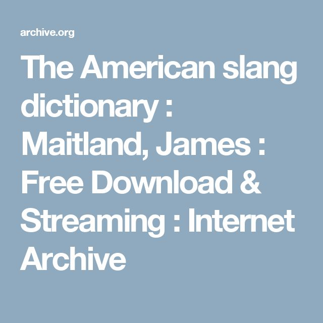 The American slang dictionary : Maitland, James : Free Download & Streaming : Internet Archive