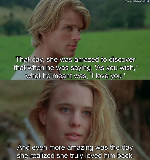 The Princess Bride  *sigh* I would love for someone to understand when I say As You Wish to them that I really mean I Love You