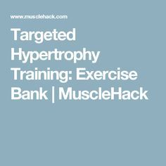 Targeted Hypertrophy Training: Exercise Bank | MuscleHack