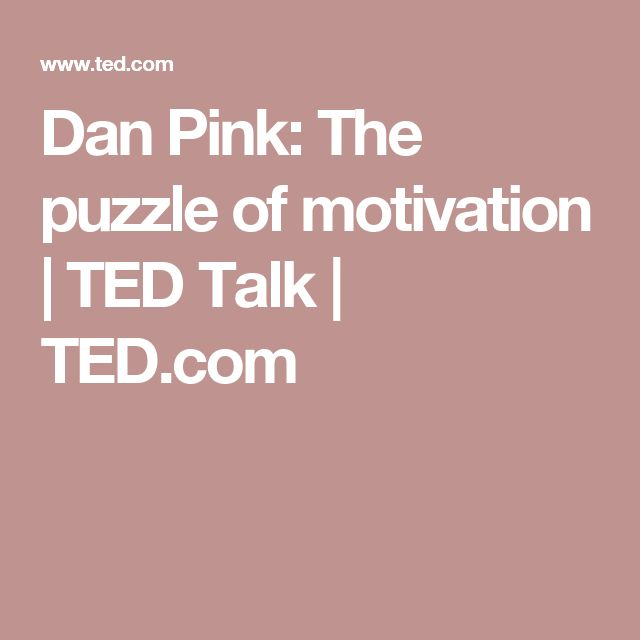 Dan Pink: The puzzle of motivation | TED Talk | TED.com